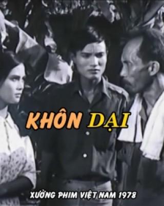 Khôn dại là bộ phim Việt Nam cũ của đạo diễn Phạm Văn Khoa