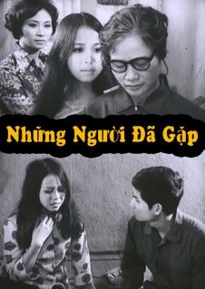 Những người đã gặp là bộ phim Việt Nam cũ của đạo diễn Trần Vũ