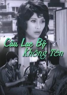 Câu lạc bộ không tên là bộ phim Việt Nam cũ của đạo diễn Nguyễn Khắc Lợi